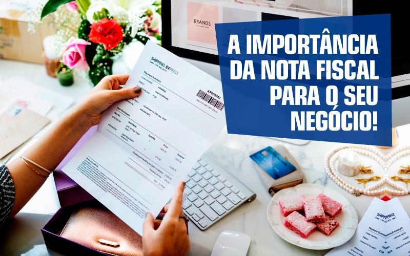 A Importância Da Nota Fiscal Para O Seu Negócio!