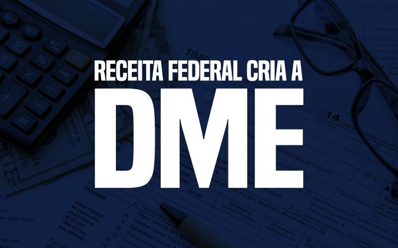 Receita Federal Cria A DME