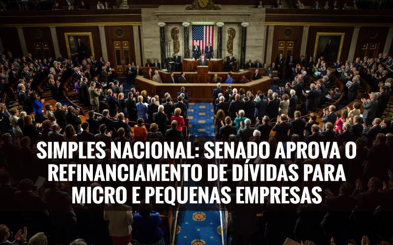 Simples Nacional: Senado Aprova O Refinanciamento De Dívidas Para Micro E Pequenas Empresas