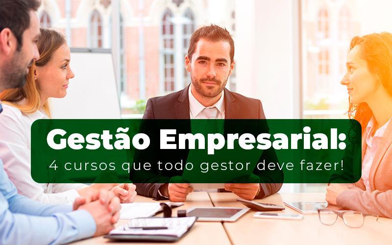 Gestão Empresarial: 4 Cursos Que Todo Gestor Deve Fazer!